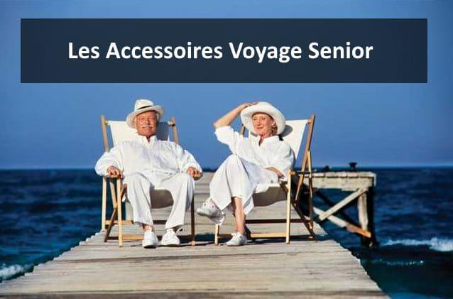 meillleurs accessoires voyage senior